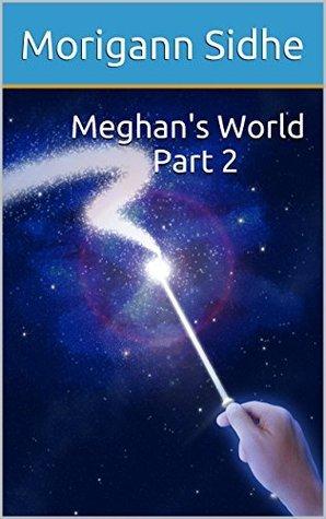 Meghans World Part 2: Part 2  by  Morigann Sidhe