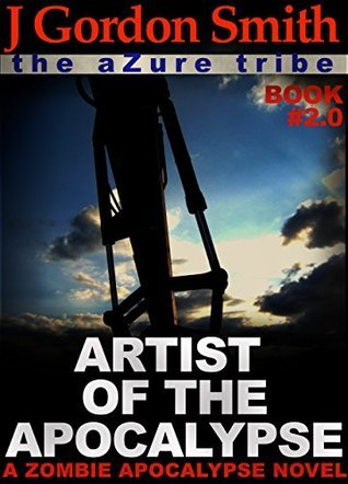 Artist of the Apocalypse: The Azure Tribe Zombie Apocalypse (The Dead And Tattooed LA Series, # 2)  by  J. Gordon Smith