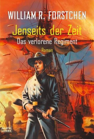Jenseits der Zeit (Lost Regiment #2)  by  William R. Forstchen