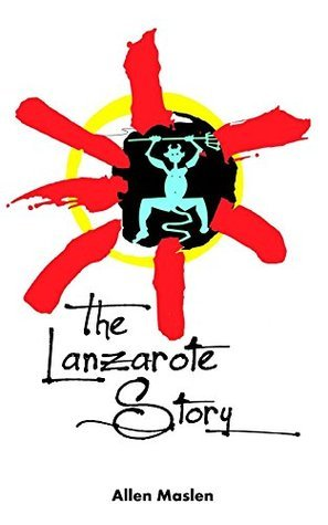The Lanzarote Story  by  Allen Maslen
