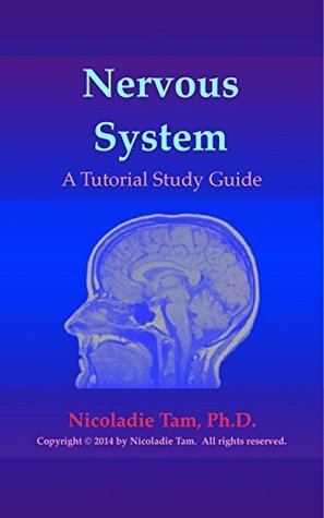 Nervous System: A Tutorial Study Guide  by  Nicoladie Tam