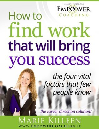 How to find work that will bring you success - the four vital factors that few people know Marie Killeen