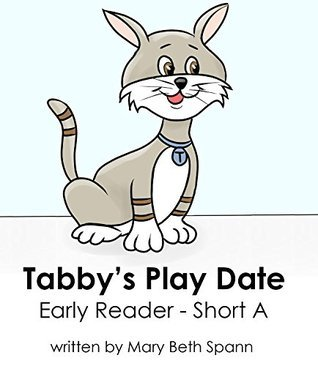 Tabbys Play Date - Early Reader Short A (Early Readers  by  Tapfun Book 1) by Mary Beth Spann