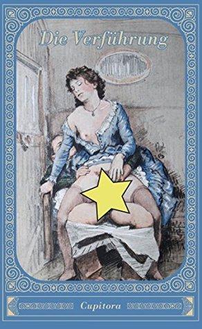 Die Verführung: und andere erotische Erzählungen. Pikante Geschichten nach einem privaten Manuskript von 1930, versehen mit vielen schamlosen Zeichnungen  by  Anonym
