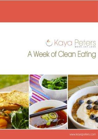 A Week of Clean Eating  by  Kaya Peters