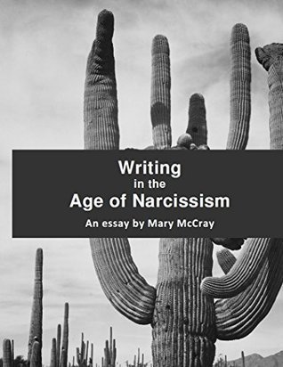 Writing in the Age of Narcissism Mary  McCray