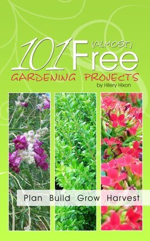 101 Almost Free Gardening Projects  by  Hilery Hixon
