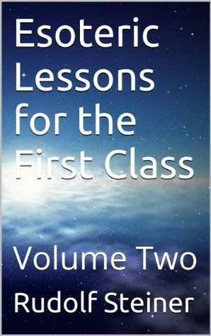 Esoteric Lessons for the First Class: Volume Two  by  Rudolf Steiner