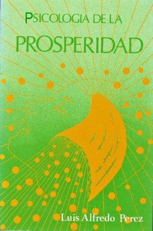 PSICOLOGIA DE LA PROSPERIDAD LUIS ALFREDO PEREZ
