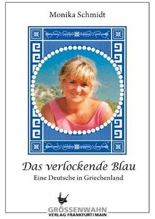 Das verlockende Blau: Eine Deutsche in Griechenland  by  Monika Schmidt