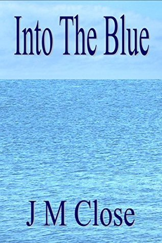 Into The Blue  by  J.M. Close