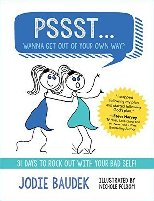 Pssst... Wanna Get Out of Your Own Way?: 31 Days to Rock Out with Your Bad Self!  by  Jodie Baudek
