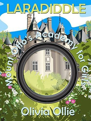 Laradiddle: Mount Ottos Academy for Girls  by  Olivia Ollie