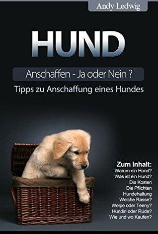 Hund Anschaffen - Ja oder Nein?: Tipps zu Anschaffung eines Hundes.  by  Andy Ledwig