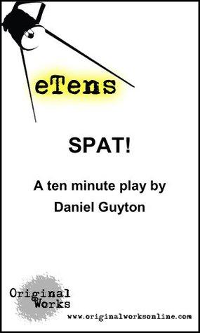 Spat! - a ten minute play Daniel Guyton