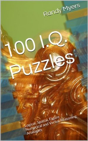 100 I.Q. Puzzles: Logical, Spatial, Figure Numerical and Verbal Reasoning Analogies  by  Randy Myers
