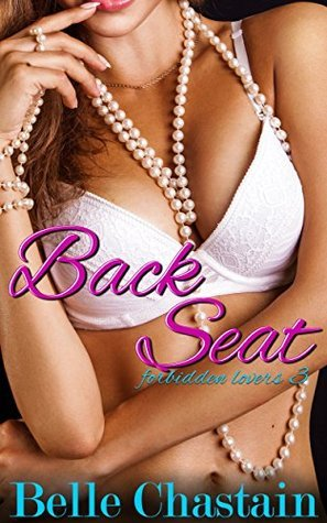 Back Seat (Forbidden Lovers Book 3) Belle Chastain