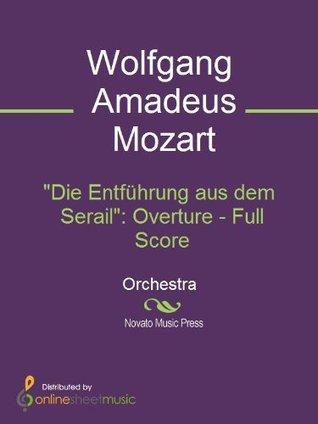 Die Entführung aus dem Serail: Overture - Full Score  by  Wolfgang Amadeus Mozart