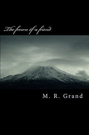 The frown of a friend M. R. Grand
