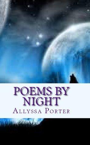 Poems By Night Allyssa Porter