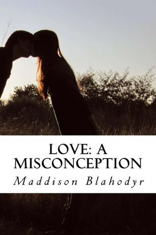 Love: A Misconception Maddison Blahodyr