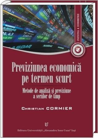 Previziunea economică pe termen scurt: Metode de analiză şi previziune a seriilor de timp Christian Cormier