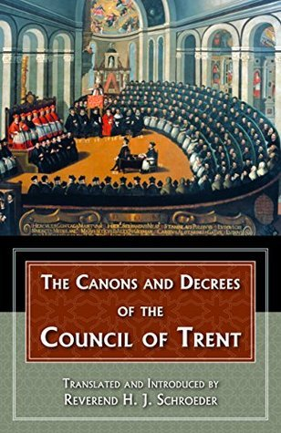 Canons and Decrees of the Council Of Trent: Explains the momentous accomplishments of the Council of Trent. (with Supplemental Reading: A Brief Life of Christ) [Illustrated]  by  Rev. Fr. H. J. Schroeder