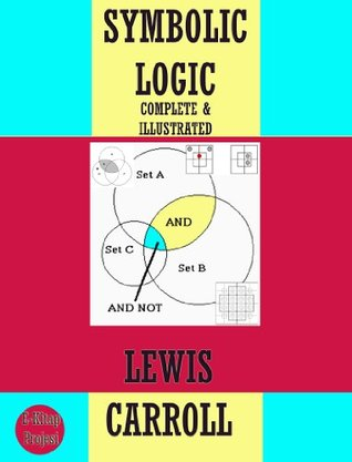 Symbolic Logic {Complete & Illustrated} Lewis Carroll