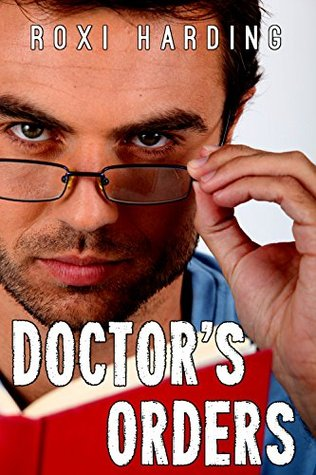 Doctors Orders  by  Roxi Harding
