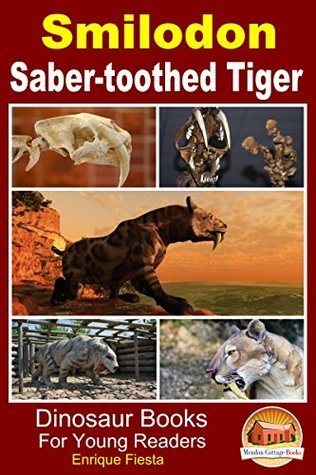 Smilodon - Saber-toothed Tiger (Dinosaur Books for Young Readers Book 4) Enrique Fiesta