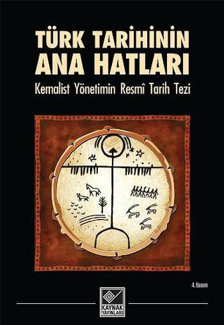 Türk Tarihinin Ana Hatları  by  Türk Tarihi Tetkik Cemiyeti