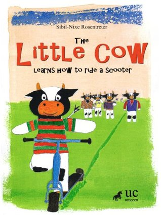 The LITTLE COW learns how to ride a scooter - An encouraging storybook for all learners Sibil-Nixe Rosentreter