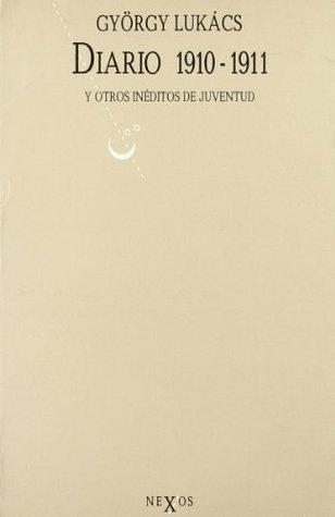 Diario 1910-1911 y otros inéditos de juventud  by  György Lukács