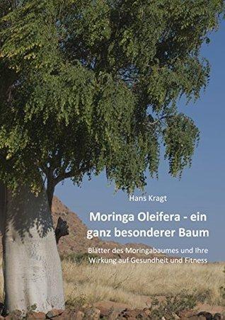 Moringa Oleifera - ein ganz besonderer Baum: Blätter des Moringabaumes und Ihre Wirkung auf Gesundheit und Fitness  by  Hans Kragt