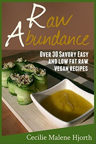 Raw Abundance: Over 30 savory, easy and low fat raw vegan recipes  by  Cecilie Malene Hjorth