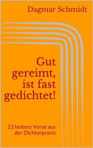 Gut gereimt, ist fast gedichtet!: 22 heitere Verse aus der Dichterpraxis  by  Dagmar Schmidt