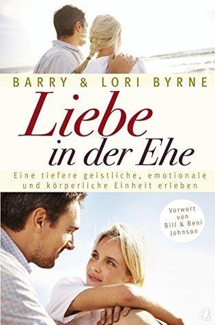 Liebe in der Ehe: Eine tiefere geistliche, emotionale und körperliche Einheit erleben Barry Byrne