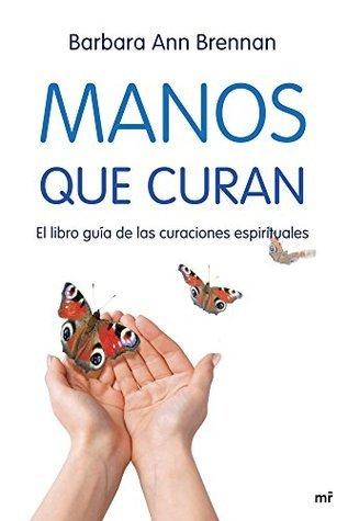 Manos que curan: El libro guía de las curaciones espirituales  by  Barbara Ann Brennan