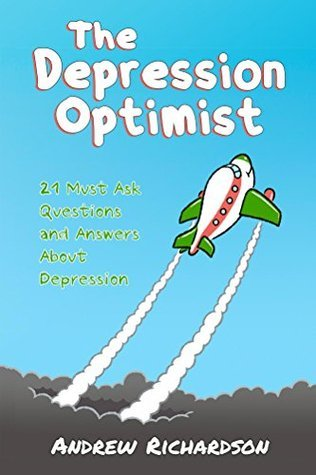 The Depression Optimist: 21 Must Ask Questions and Answers About Depression  by  Andrew  Richardson