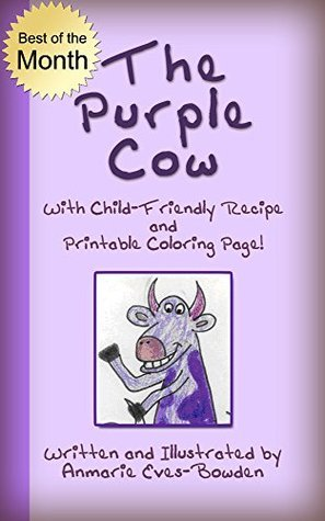 The Purple Cow (Childrens eBook): With Child-Friendly Recipe and Printable Coloring Page!  by  Anmarie Eves-Bowden