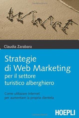 Strategie di Web Marketing per il settore turistico alberghiero  by  Claudia Zarabara
