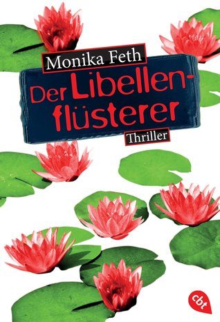 Der Libellenflüsterer (Jette Weingärtner #7) Monika Feth