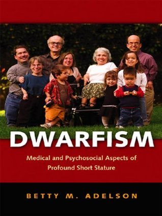 Dwarfism: Medical and Psychosocial Aspects of Profound Short Stature Betty M. Adelson