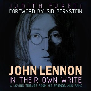John Lennon: In Their Own Write: A Loving Tribute From His Fans and Friends May Pang