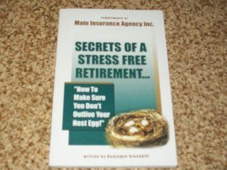 Secrets of a Stress Free Retirement How to Make Sure You Dont Outlive Your Nest Egg BENJAMIN GREENHILL