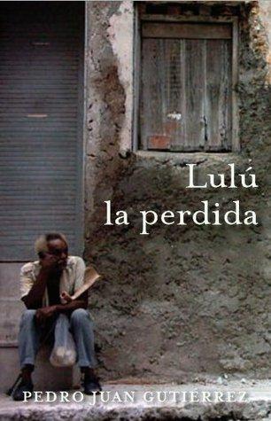 Lulú la perdida  by  Pedro Juan Gutiérrez