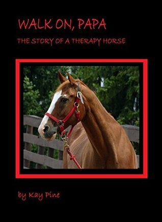Walk On, Papa: The Story of a Therapy Horse  by  Kay Pine