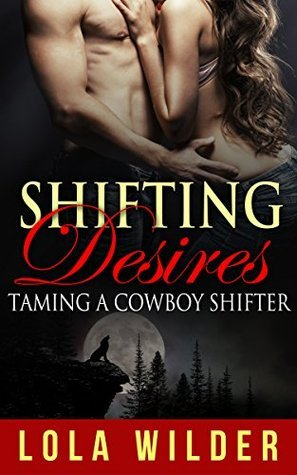 Shifting Desires: The Cowboy Shifter  by  Lola Wilder