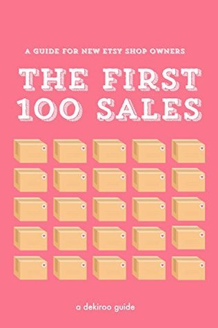 The First 100 Sales: A Guide for New Etsy Shop Owners Dekiroo