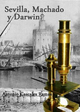 Sevilla, Machado y Darwin.  by  Antonio Cascales Ramos